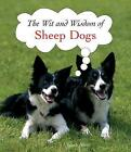 The Wit and Wisdom of Sheep Dogs by Ulysses Brave (Hardback, 2008)