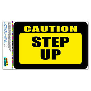 Caution Step Up SLAP-STICKZ™ Premium Laminated Sticker Sign