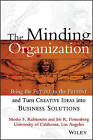 The Minding Organization: Bring the Future to the Present and Turn Creative Ideas into Business Solutions by Iris R. Firstenberg, Moshe F. Rubinstein (Hardback, 1999)