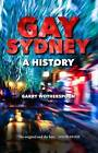 Gay Sydney: A History by Garry Wotherspoon (Paperback, 2016)
