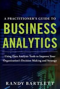 A PRACTITIONER'S GUIDE TO BUSINESS ANALYTICS: Using Data ...