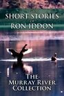 The Short Stories of Ron Iddon ... the Murray River Collection by Ron Iddon (Paperback / softback, 2011)
