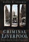 Criminal Liverpool by Daniel K. Longman (Paperback, 2008)