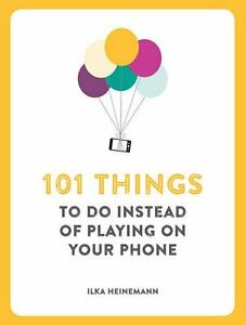 101 Things to Do Instead of Playing on Your Phone New Paperback Book Ilka Heinem
