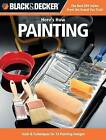 Black & Decker Here's How... Painting: Tools & Techniques for 18 Painting Designs by Creative Publishing International (Paperback, 2011)