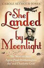 She Landed By Moonlight: The Story of Secret Agent Pearl Witherington: The Real Charlotte Gray by Carole Seymour-Jones (Hardback, 2013)