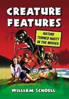 Creature Features: Nature Turned Nasty in the Movies by William Schoell (Paperback, 2014)