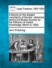 A Lecture on the Alleged Uncertainty of the Law: Delivered Before the Boston Society for the Diffusion of Useful Knowledge, March 5, 1830. by John Pickering (Paperback / softback, 2010)