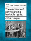 The Elements of Conveyancing: Heritable Rights. by John Craigie (Paperback / softback, 2010)