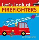 Let's Look at Firefighters by Britta Teckentrup (Board book, 2015)