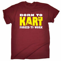 Born To Go Kart Forced To Work T-SHIRT Karting Fast Racer Karter fathers day