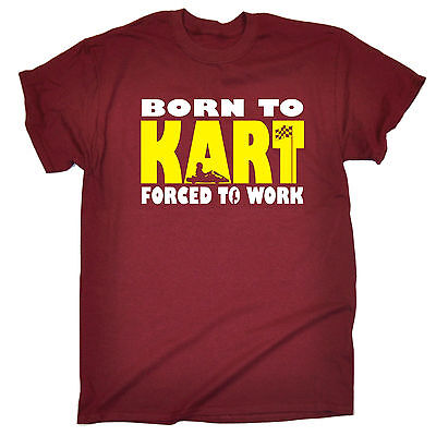 Born To Kart Forced To Work MENS T-SHIRT tee birthday go karting racing racer