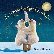 La Noche en Que Tú Naciste by Nancy Tillman (2015, Board Book)