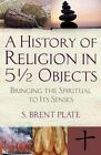 A History of Religion in 5 1/2 Objects by S.Brent Plate (Paperback, 2014)