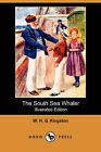 The South Sea Whaler (Illustrated Edition) (Dodo Press) by William H G Kingston, W H G Kingston (Paperback / softback, 2007)