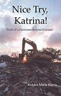 Nice Try, Katrina! Trails of a Hurricane Katrina Evacuee by Kendra Marie Harris (Paperback / softback, 2006)