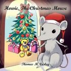 Howie The Christmas Mouse 9781456839611 by Thomas M Cosley Paperback