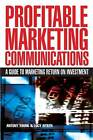 Profitable Marketing Communications: A Guide to Marketing Return on Investment by Lucy Aitken, Antony Young (Hardback, 2007)