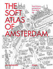 The Soft Atlas of Amsterdam: Hand Drawn Perspectives from Daily Life by Jan Rothuizen (Paperback / softback, 2015)