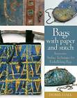 Bags with Paper and Stitch: Innovative Surface Techniques for Embellishing Bags by Isobel Hall (Paperback / softback)