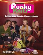 Funky Knits : Knitting Know-How for Hip Young Things by Julie Marchington and C…