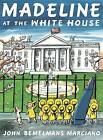Madeline at the White House by John Bemelmans Marciano (Paperback / softback, 2016)