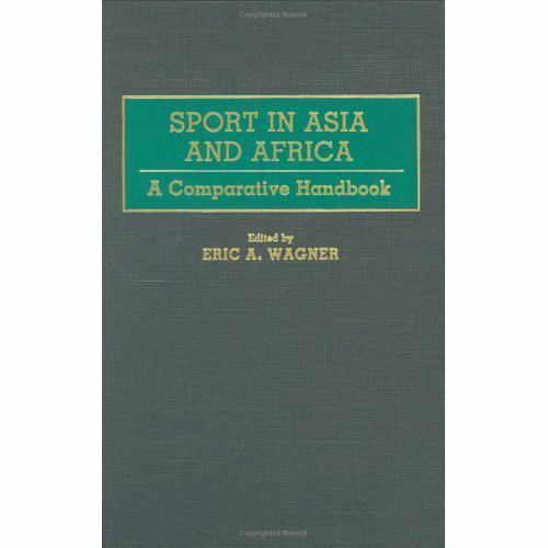 Sport in Asia and Africa: By Eric A. Wagner