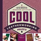 Cool Leatherworking Projects: Fun & Creative Workshop Activities by Rebecca Felix (Hardback, 2016)