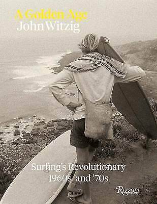 1 of 1 - A Golden Age: Surfing's Revolutionary 1960s and '70s by John Witzig