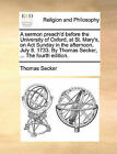 A Sermon Preach'd Before the University of Oxford, at St. Mary's, on ACT Sunday in the Afternoon, July 8. 1733. by Thomas Secker, ... the Fourth Edition. by Thomas Secker (Paperback / softback, 2010)