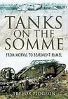 Tanks on the Somme: From Morval to Beaumont Hamel by Trevor Pidgeon (Hardback, 2010)