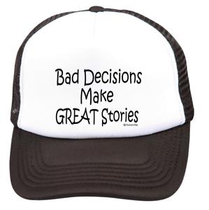 Trucker Hat Cap Foam Mesh Bad Decisions MAke Great Good Stories Funny