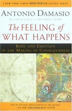 The Feeling of What Happens : Body and Emotion in the Making of Consciousness by Antonio Damasio (2000, Paperback)