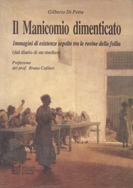 Di Petta IL MANICOMIO DIMENTICATO  Immagini di esistenze (diario medico) LIbro