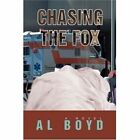 Chasing The Fox by Boyd Al Author 9780595455355
