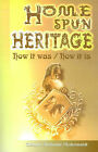 Home Spun Heritage: How It Was/How It is by Glennys McQuade Wedenwaldt (Paperback / softback, 2001)