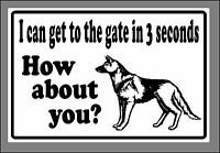 Metal Guard Dog Sign I Can Get To The Gate In 3 Seconds How About You?