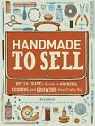 Handmade to Sell : Hello Craft's Guide to Owning, Running, and Growing Your Crafty Biz by Sara Dick, Kimberly Dorn, Christine Ernest and Kelly Rand (2012, Paperback)