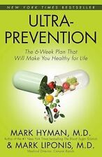 Ultraprevention: The 6-Week Plan That Will Make You Healthy for Life, Mark Hyman