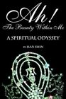Ah The Beauty Within Me a Spiritual Odyssey 9780595192526 by Han Shin