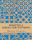 Rosettes 2: Scroll Saw Patterns: Scroll Saw Patterns by Marcus W Clemons Jr (Paperback / softback, 2014)