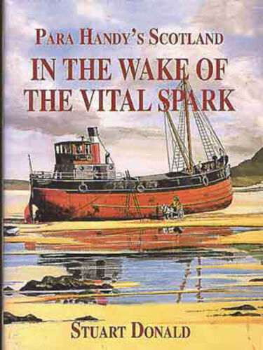 1 of 1 - In the Wake of the  Vital Spark : Para Handy's Scotland by Stuart Donald