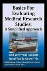 Basics for Evaluating Medical Research Studies: A Simplified Approach: And Why Your Patients Need You to Know This by Michael E Stuart MD, Delfini Group, Sheri Ann Strite (Paperback / softback, 2013)
