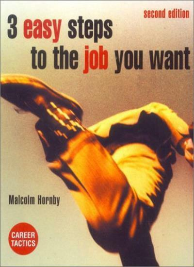 3 Easy Steps to the Job you Want By Malcolm Hornby