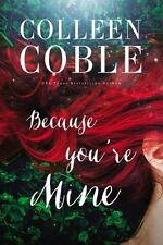 BECAUSE YOU'RE MINE by Colleen Coble (2017, Hardcover)