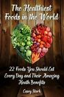 The Healthiest Foods in the World: 22 Foods You Should Eat Every Day and Their Amazing Heath Benefits by Casey Stark (Paperback / softback, 2015)