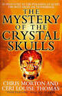 The Mystery of the Crystal Skulls by Chris Morton, Ceri Louise Thomas (Paperback, 1998)