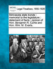 Minnesota State Bonds: Memorial to the Legislature: Statement of Facts: Opinion of Hon. Benjamin R. Curtis and Hon. Wm. M. Evarts. by Gale, Making of Modern Law (Paperback / softback, 2011)