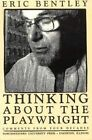 Thinking about the Playwright: Comments from Four Decades by Eric Bentley (Paperback, 1987)