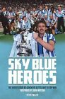 Sky Blue Heroes: The Inside Story of Coventry City's 1987 FA Cup Win by Steve Phelps (Hardback, 2015)